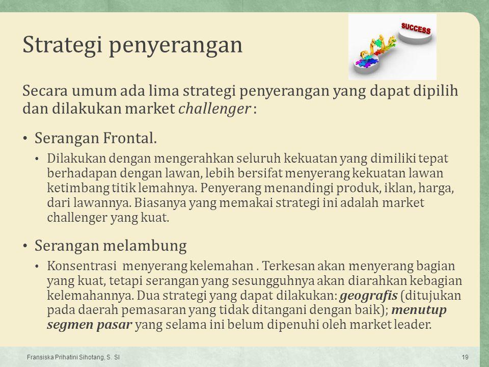 Strategi penyerangan Secara umum ada lima strategi penyerangan yang dapat dipilih dan dilakukan market challenger :
