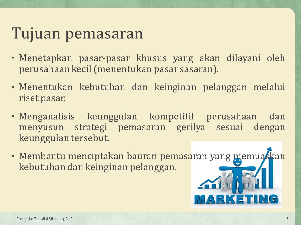 Tujuan pemasaran Menetapkan pasar-pasar khusus yang akan dilayani oleh perusahaan kecil (menentukan pasar sasaran).
