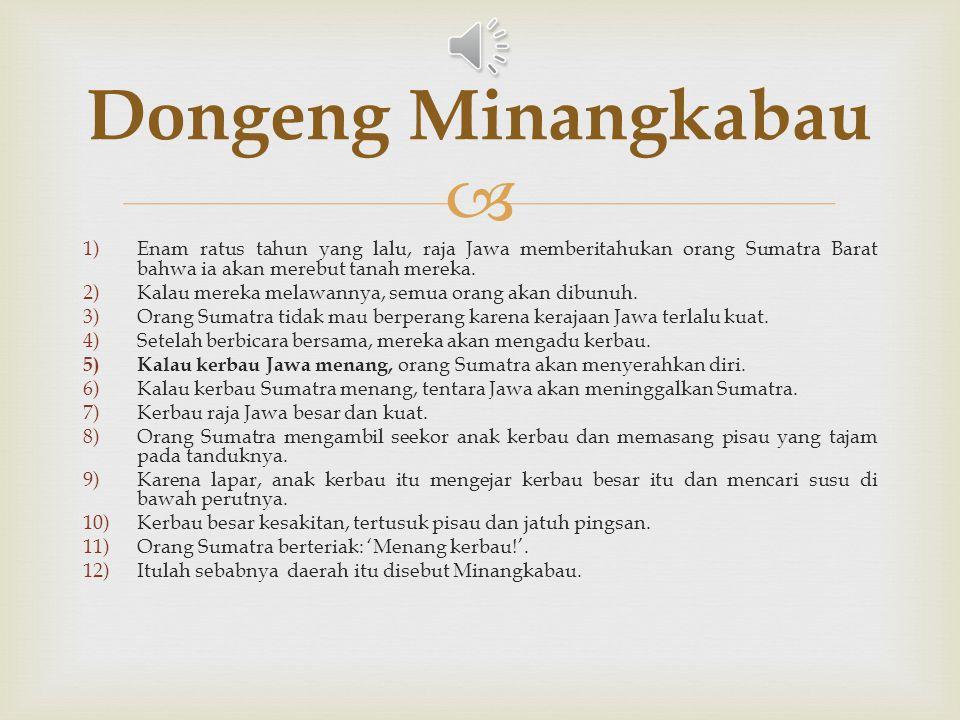 Dongeng Minangkabau Enam ratus tahun yang lalu, raja Jawa memberitahukan orang Sumatra Barat bahwa ia akan merebut tanah mereka.