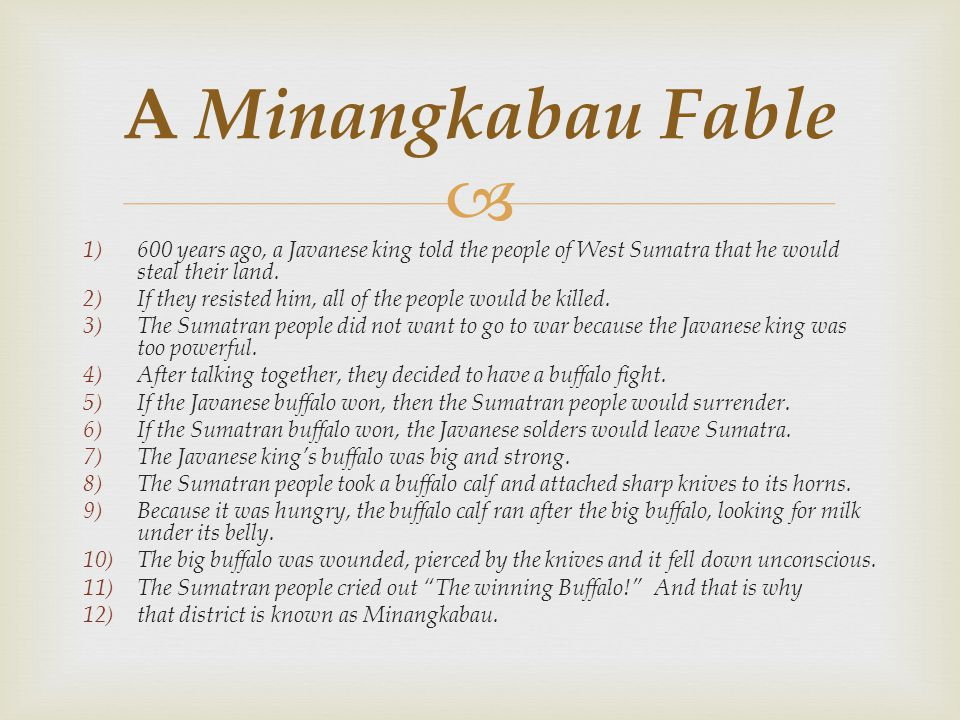 A Minangkabau Fable 600 years ago, a Javanese king told the people of West Sumatra that he would steal their land.