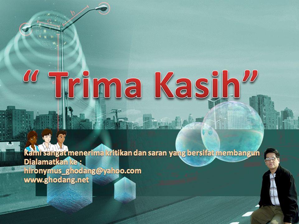 Trima Kasih Kami sangat menerima kritikan dan saran yang bersifat membangun. Dialamatkan ke : hironymus_ghodang@yahoo.com.