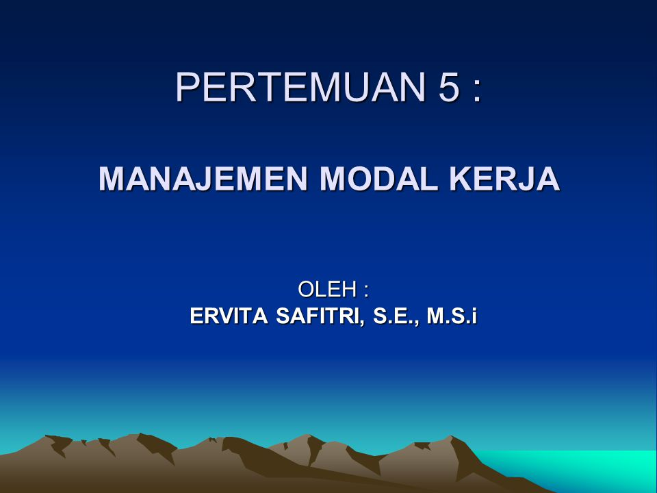 PERTEMUAN 5 : MANAJEMEN MODAL KERJA