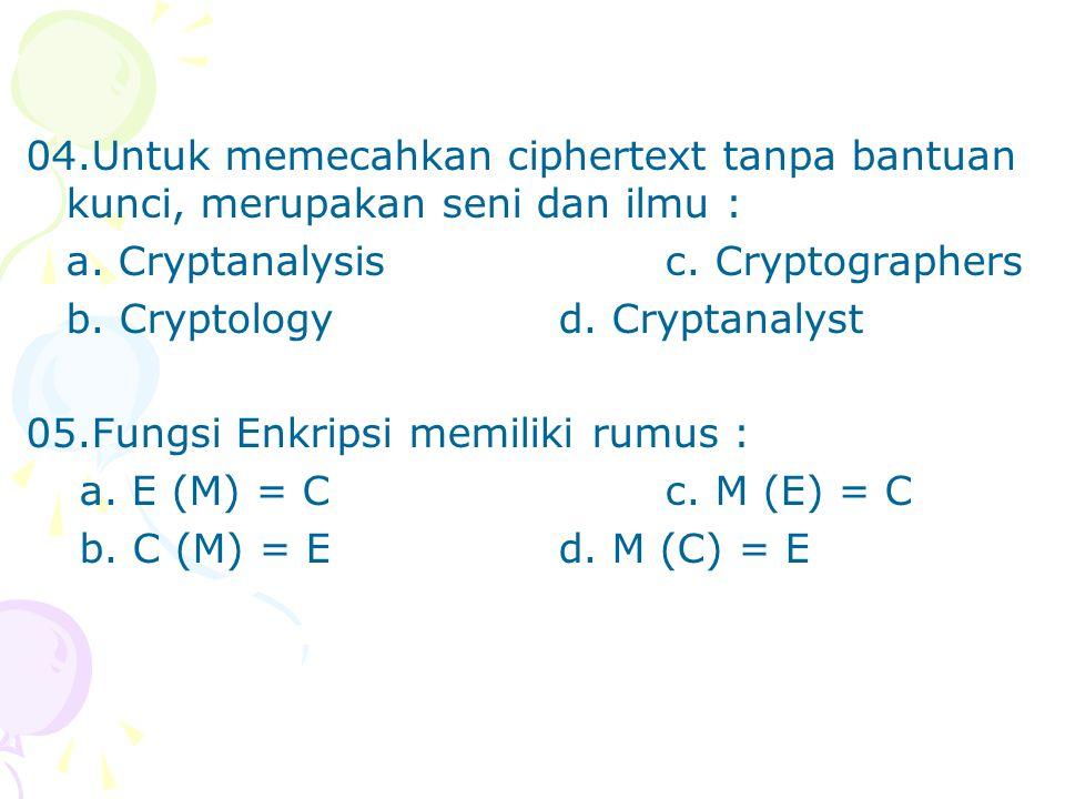 04.Untuk memecahkan ciphertext tanpa bantuan kunci, merupakan seni dan ilmu :