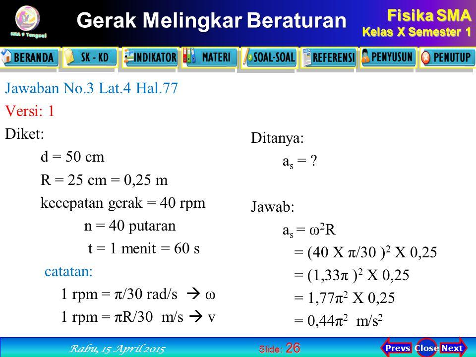 Jawaban No.3 Lat.4 Hal.77 Versi: 1. Diket: d = 50 cm. R = 25 cm = 0,25 m. kecepatan gerak = 40 rpm.