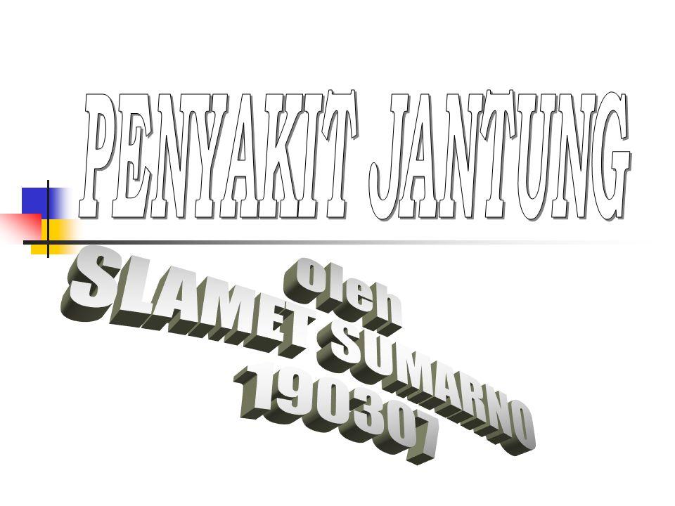 PENYAKIT JANTUNG oleh SLAMET SUMARNO 190307
