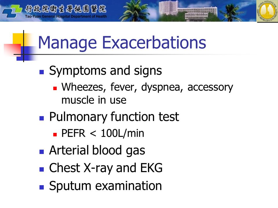 Manage Exacerbations Symptoms and signs Pulmonary function test
