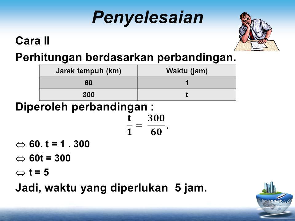 Penyelesaian Cara II Perhitungan berdasarkan perbandingan.