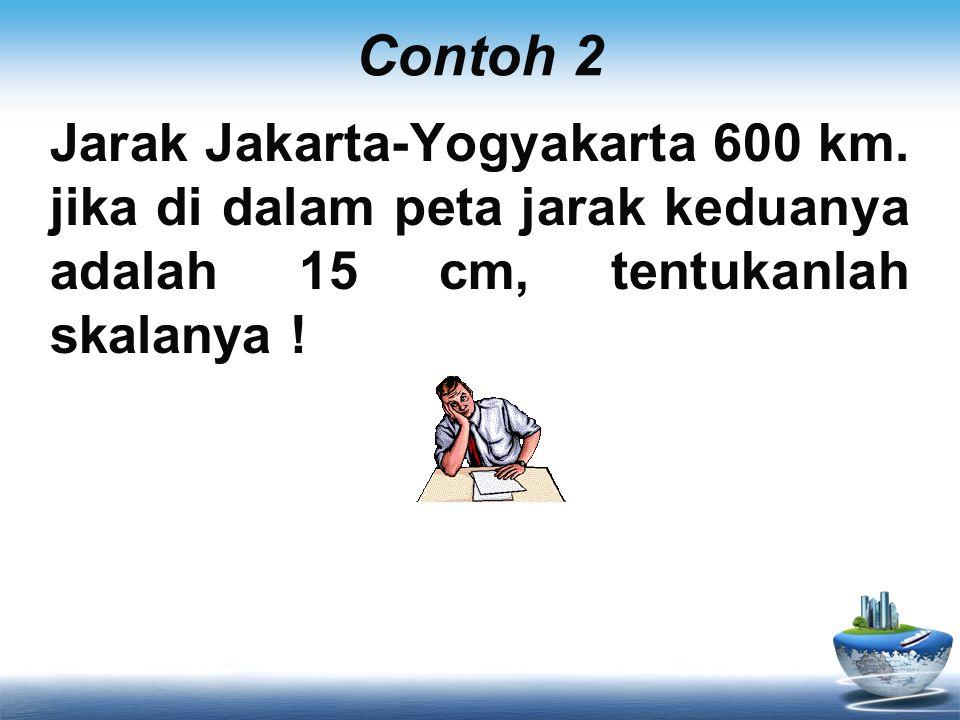 Contoh 2 Jarak Jakarta-Yogyakarta 600 km.
