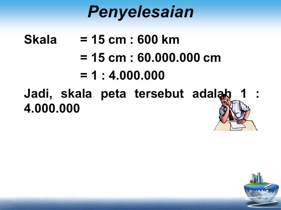 Penyelesaian Skala = 15 cm : 600 km = 15 cm : 60.000.000 cm