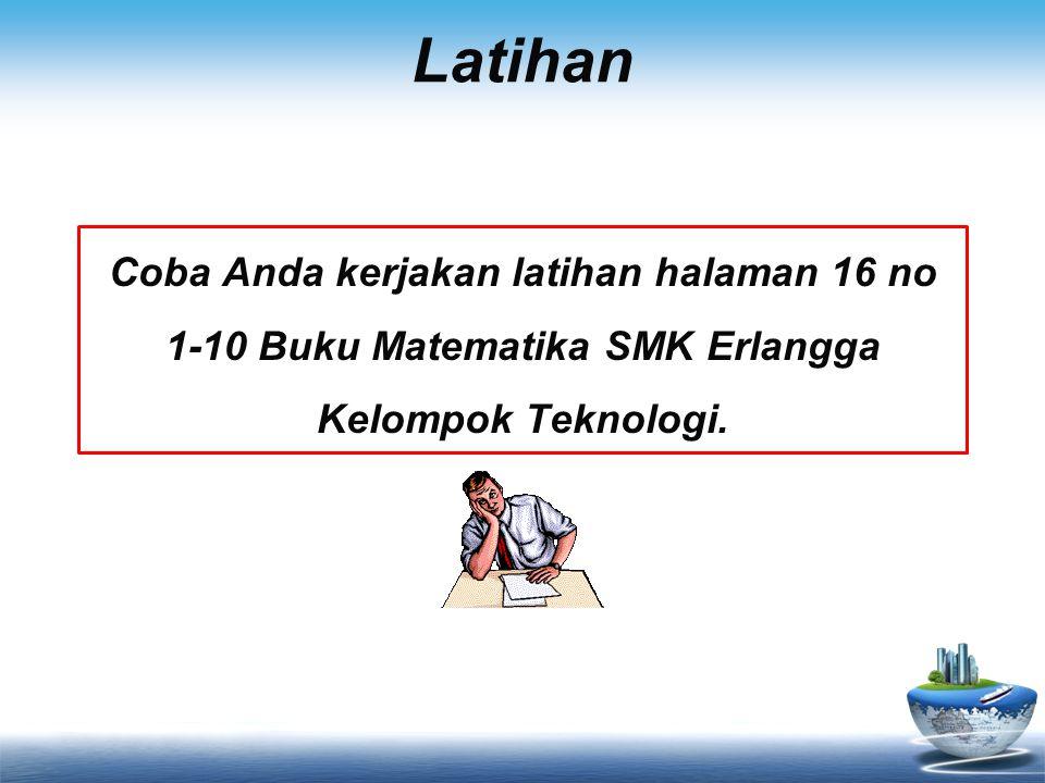 Latihan Coba Anda kerjakan latihan halaman 16 no 1-10 Buku Matematika SMK Erlangga Kelompok Teknologi.
