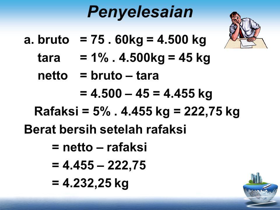 Penyelesaian a. bruto = 75 . 60kg = 4.500 kg