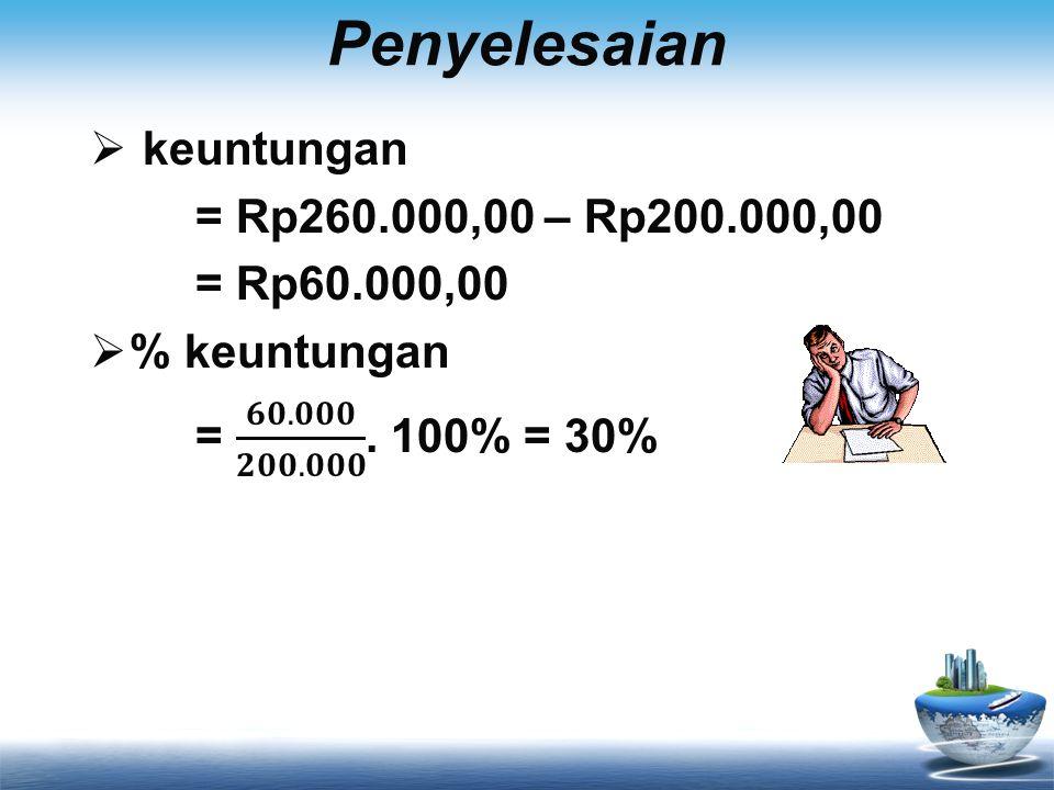 Penyelesaian keuntungan = Rp260.000,00 – Rp200.000,00 = Rp60.000,00