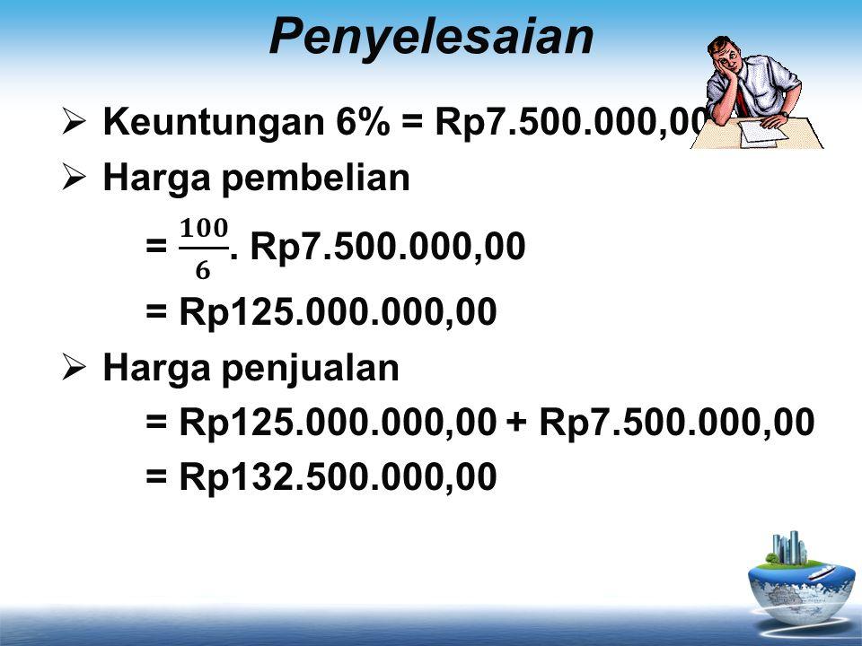 Penyelesaian Keuntungan 6% = Rp7.500.000,00 Harga pembelian