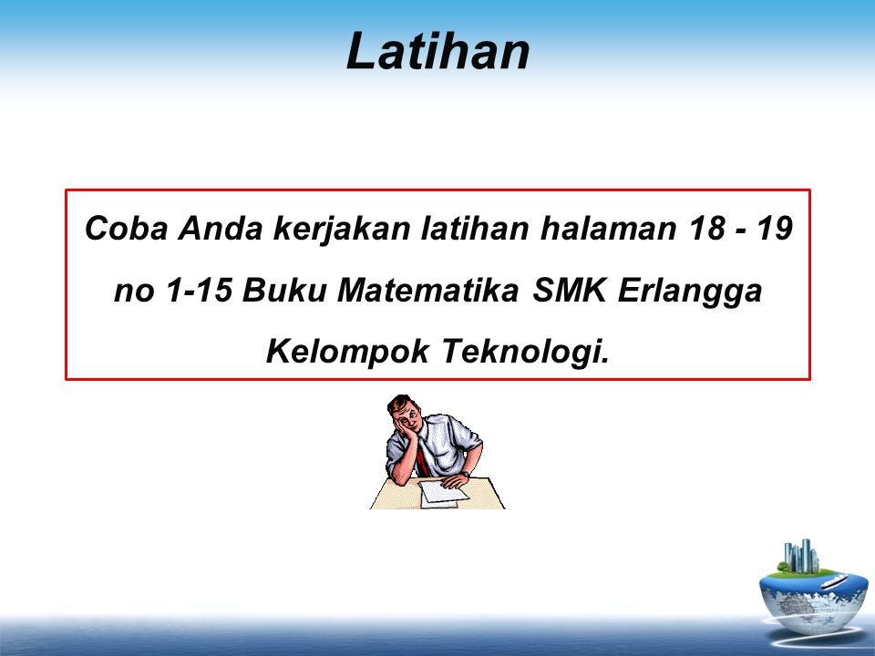 Latihan Coba Anda kerjakan latihan halaman 18 - 19 no 1-15 Buku Matematika SMK Erlangga Kelompok Teknologi.