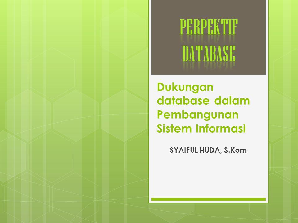 Dukungan database dalam Pembangunan Sistem Informasi