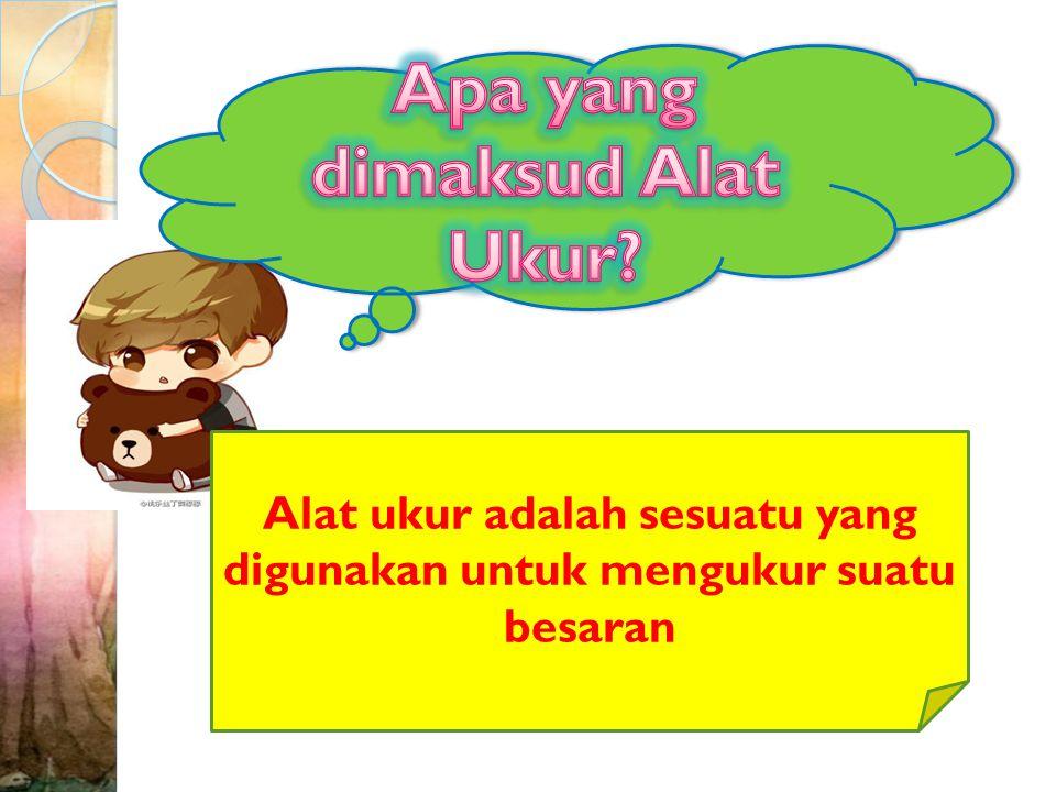Apa yang dimaksud Alat Ukur