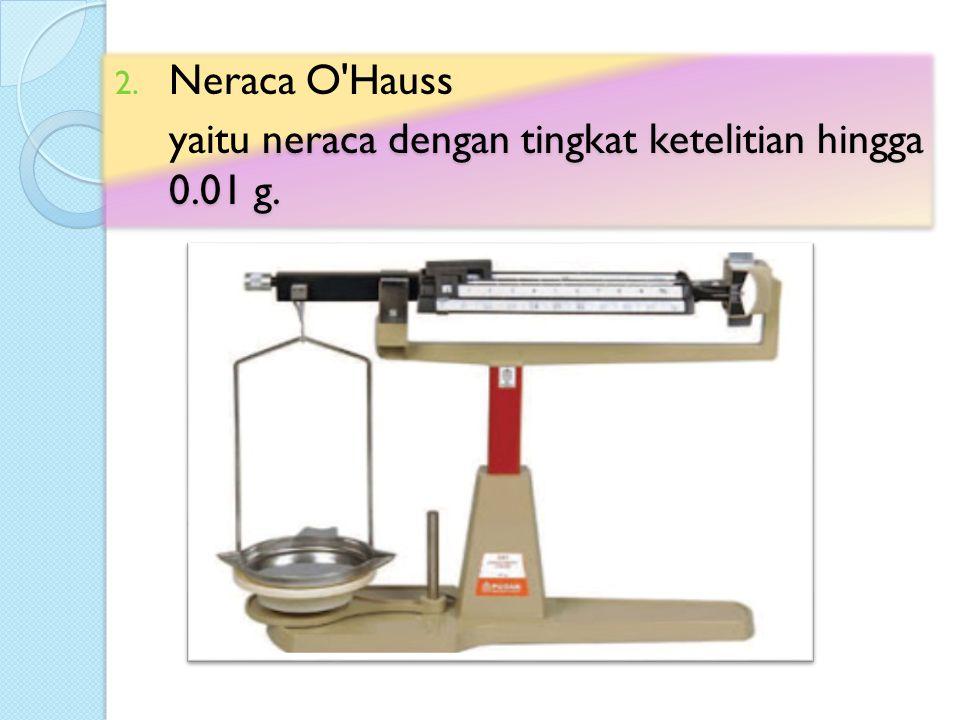 Neraca O Hauss yaitu neraca dengan tingkat ketelitian hingga 0.01 g.