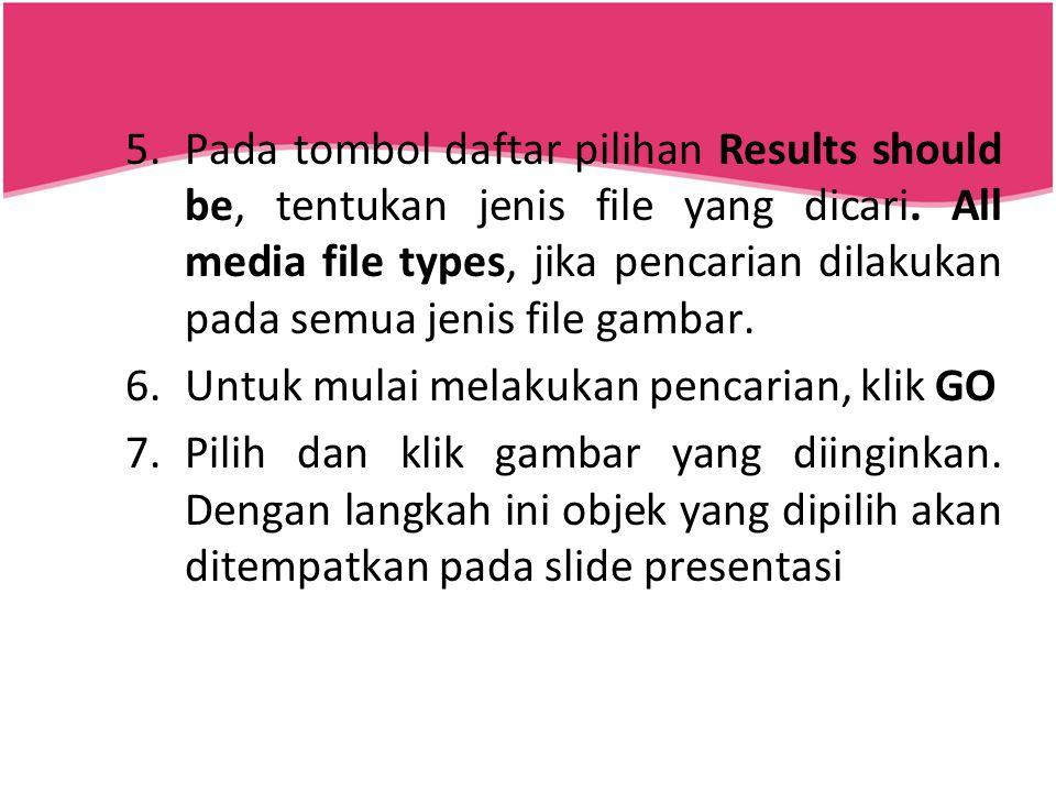 Pada tombol daftar pilihan Results should be, tentukan jenis file yang dicari. All media file types, jika pencarian dilakukan pada semua jenis file gambar.