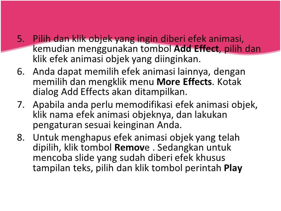 Pilih dan klik objek yang ingin diberi efek animasi, kemudian menggunakan tombol Add Effect, pilih dan klik efek animasi objek yang diinginkan.