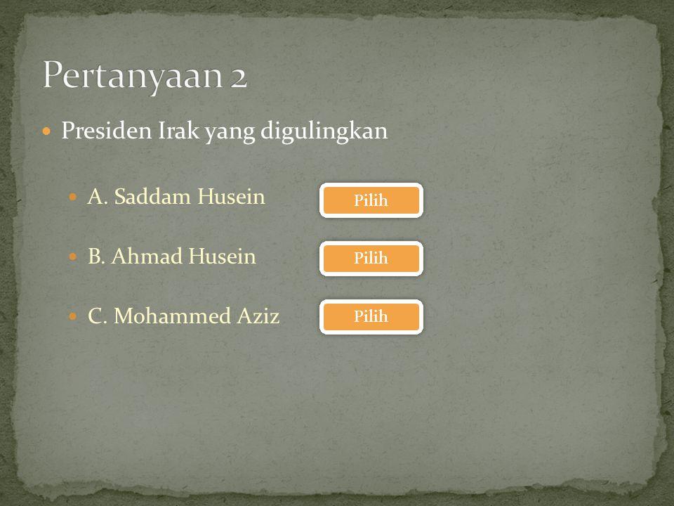 Pertanyaan 2 Presiden Irak yang digulingkan A. Saddam Husein