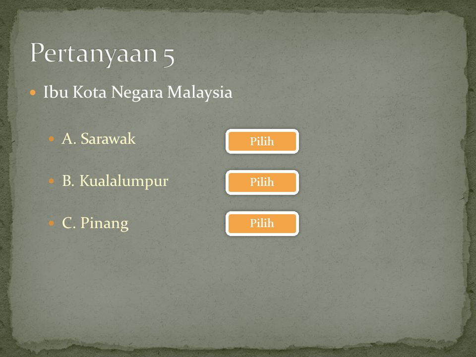 Pertanyaan 5 Ibu Kota Negara Malaysia A. Sarawak B. Kualalumpur