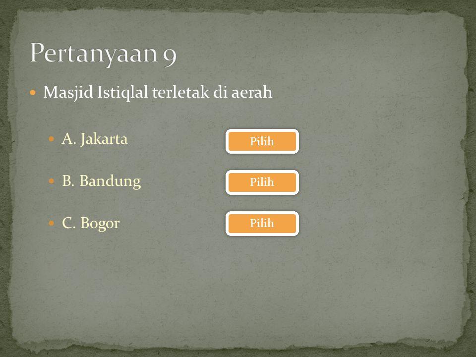 Pertanyaan 9 Masjid Istiqlal terletak di aerah A. Jakarta B. Bandung