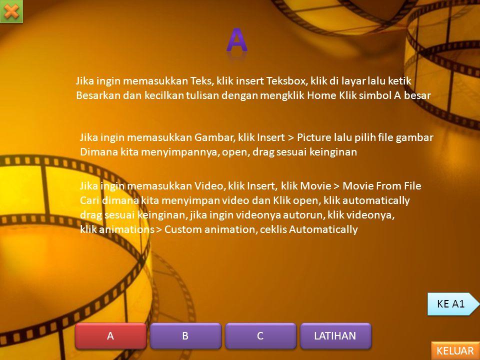A Jika ingin memasukkan Teks, klik insert Teksbox, klik di layar lalu ketik. Besarkan dan kecilkan tulisan dengan mengklik Home Klik simbol A besar.