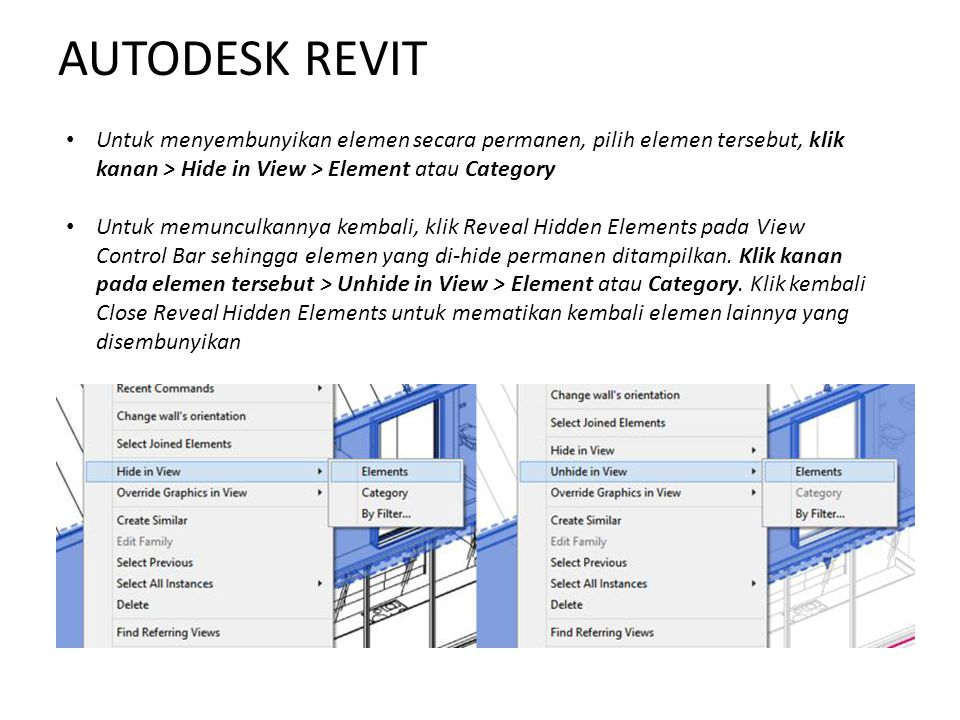 AUTODESK REVIT Untuk menyembunyikan elemen secara permanen, pilih elemen tersebut, klik kanan > Hide in View > Element atau Category.