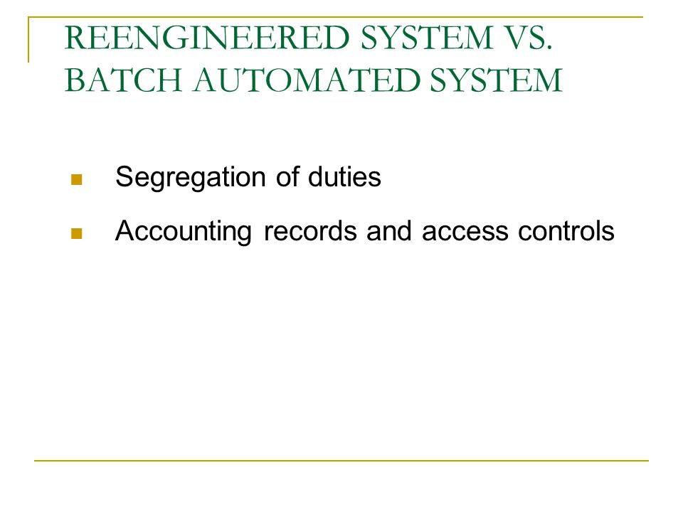 REENGINEERED SYSTEM VS. BATCH AUTOMATED SYSTEM