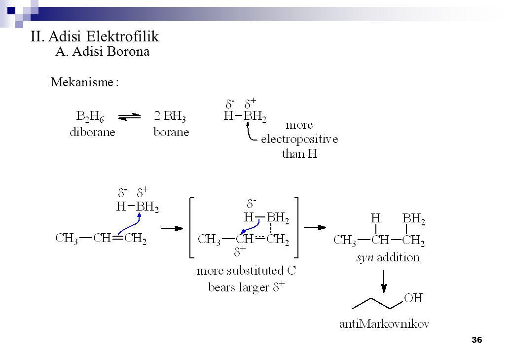 II. Adisi Elektrofilik A. Adisi Borona Mekanisme :