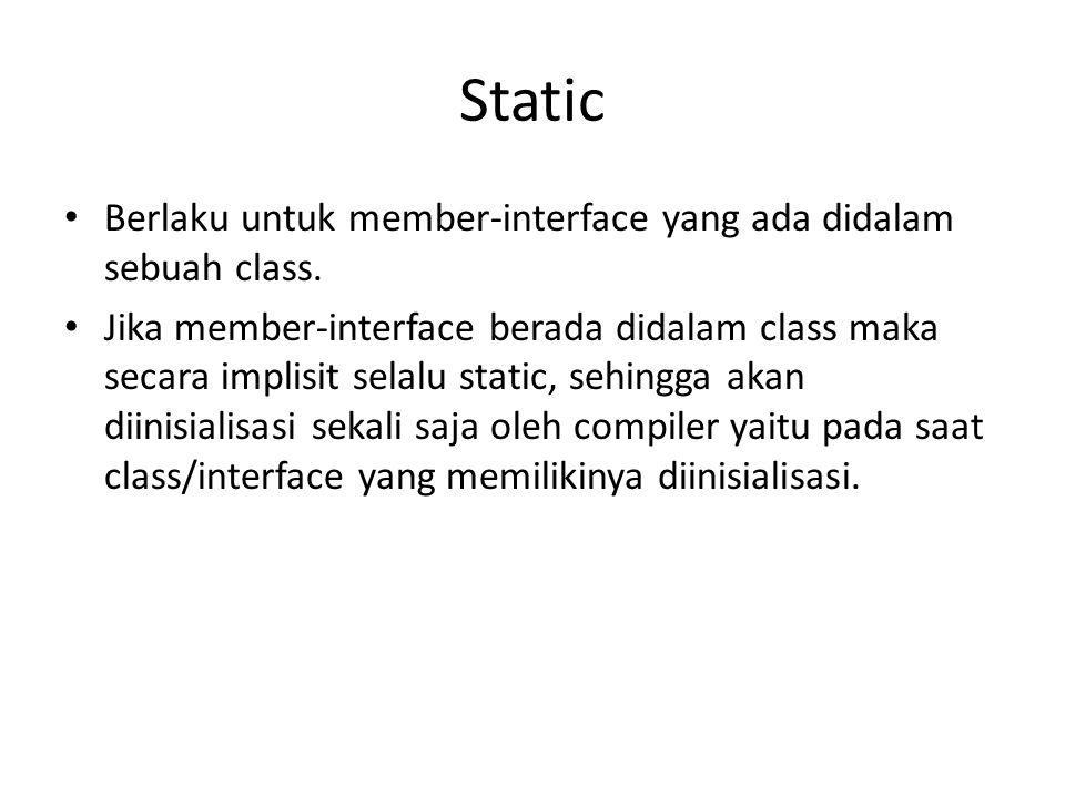 Static Berlaku untuk member-interface yang ada didalam sebuah class.