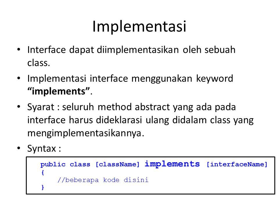 Implementasi Interface dapat diimplementasikan oleh sebuah class.