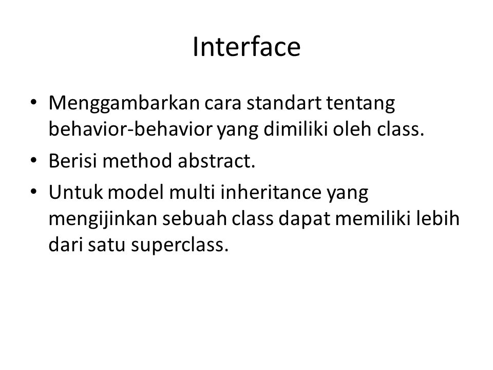 Interface Menggambarkan cara standart tentang behavior-behavior yang dimiliki oleh class. Berisi method abstract.