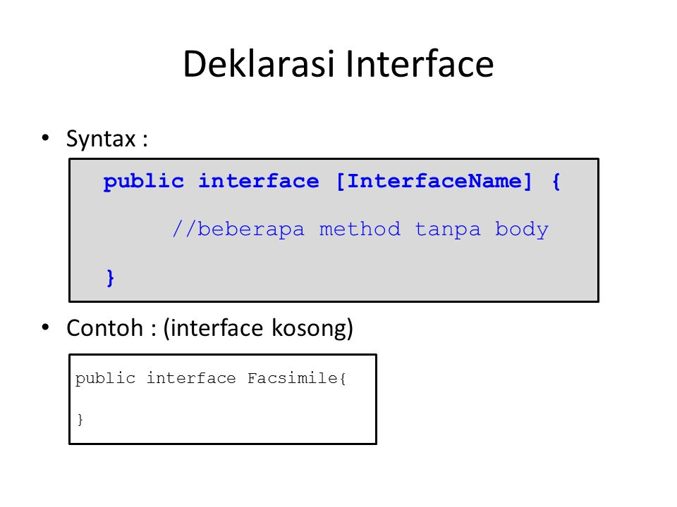 Deklarasi Interface Syntax : Contoh : (interface kosong)