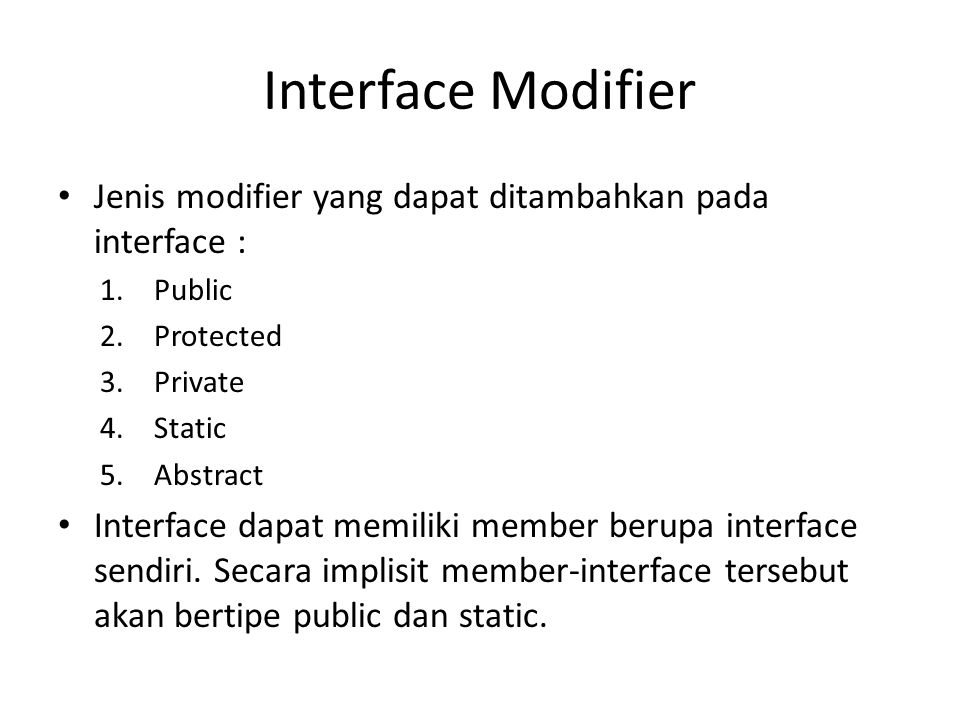 Interface Modifier Jenis modifier yang dapat ditambahkan pada interface : Public. Protected. Private.