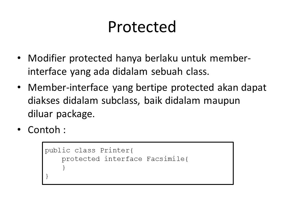 Protected Modifier protected hanya berlaku untuk member-interface yang ada didalam sebuah class.