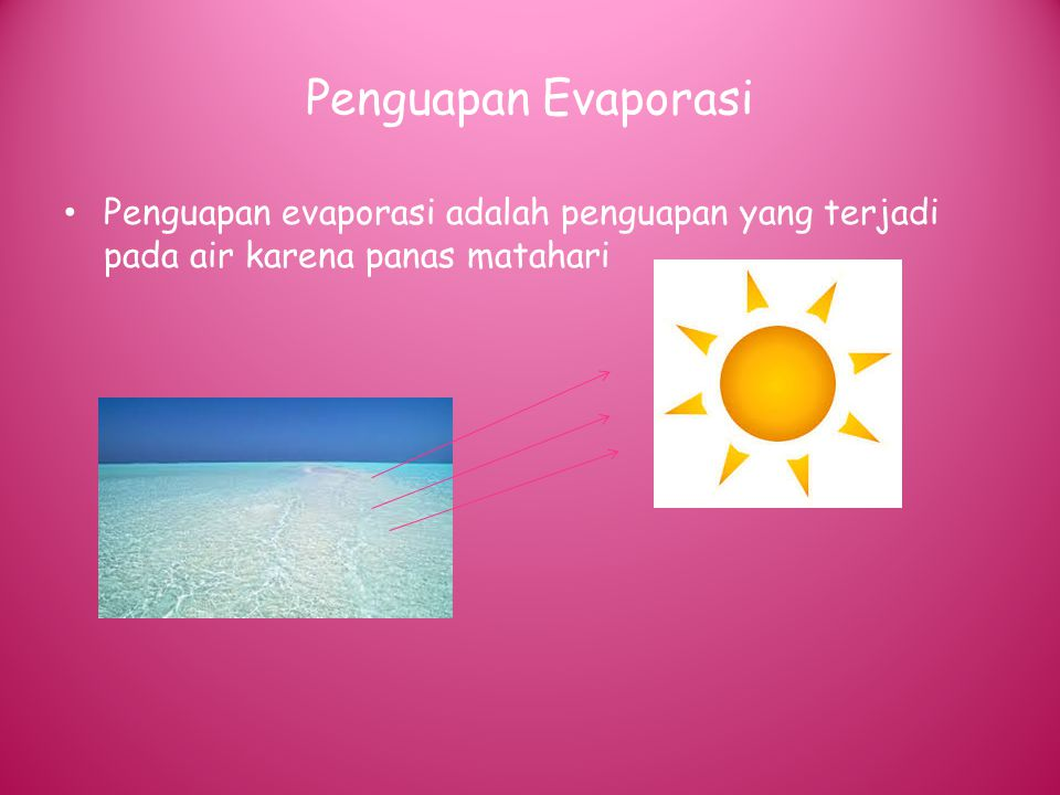 Penguapan Evaporasi Penguapan evaporasi adalah penguapan yang terjadi pada air karena panas matahari.