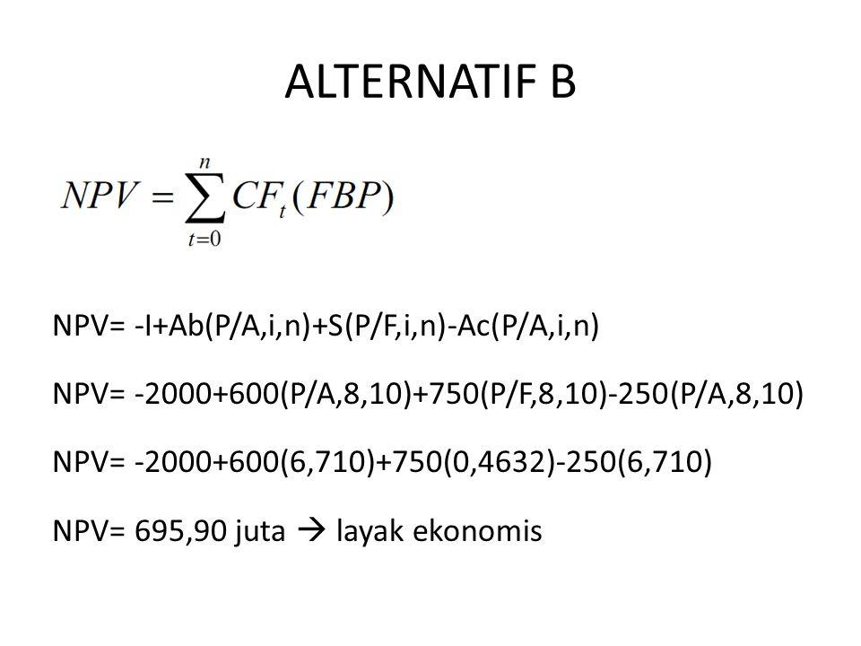 ALTERNATIF B NPV= -I+Ab(P/A,i,n)+S(P/F,i,n)-Ac(P/A,i,n)