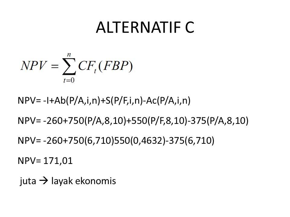 ALTERNATIF C NPV= -I+Ab(P/A,i,n)+S(P/F,i,n)-Ac(P/A,i,n)