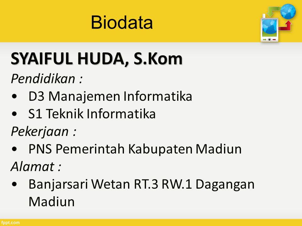 SYAIFUL HUDA, S.Kom Biodata Pendidikan : D3 Manajemen Informatika
