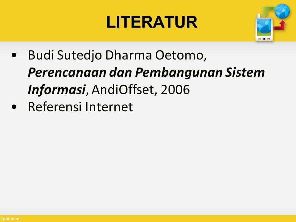 LITERATUR Budi Sutedjo Dharma Oetomo, Perencanaan dan Pembangunan Sistem Informasi, AndiOffset, 2006.