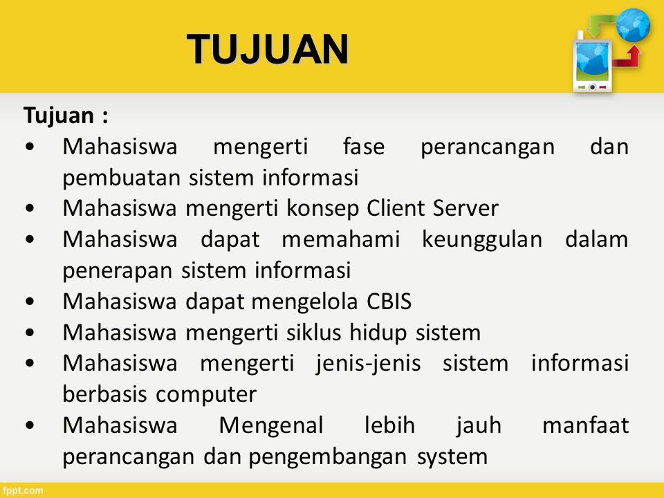 TUJUAN Tujuan : Mahasiswa mengerti fase perancangan dan pembuatan sistem informasi. Mahasiswa mengerti konsep Client Server.