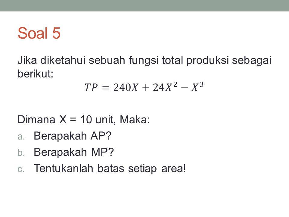 Soal 5 Jika diketahui sebuah fungsi total produksi sebagai berikut: