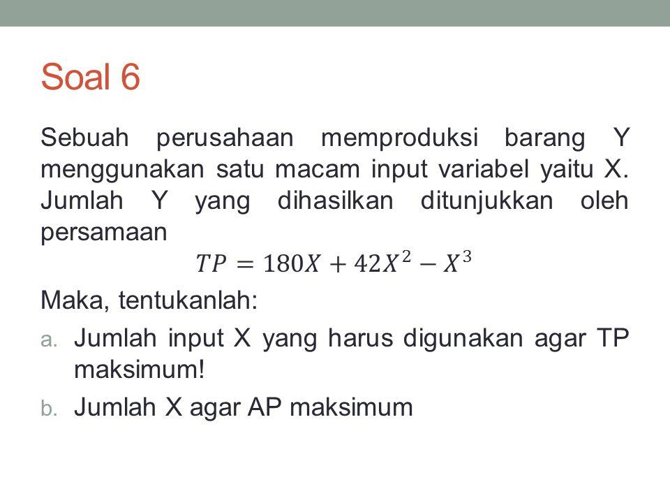 Soal 6 Sebuah perusahaan memproduksi barang Y menggunakan satu macam input variabel yaitu X. Jumlah Y yang dihasilkan ditunjukkan oleh persamaan.