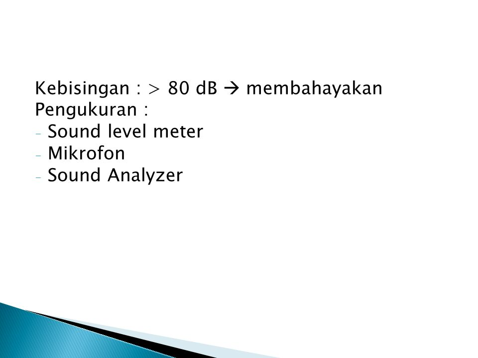 Kebisingan : > 80 dB  membahayakan