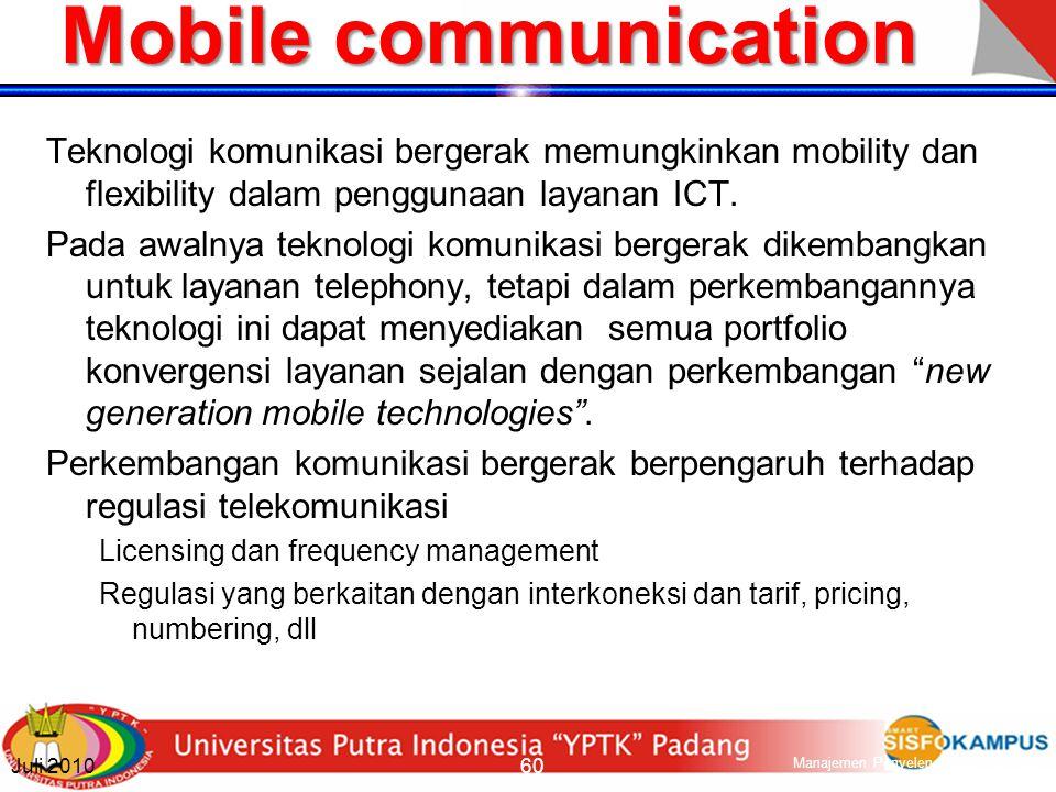 Mobile communication Teknologi komunikasi bergerak memungkinkan mobility dan flexibility dalam penggunaan layanan ICT.
