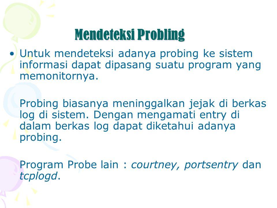 Mendeteksi Probling Untuk mendeteksi adanya probing ke sistem informasi dapat dipasang suatu program yang memonitornya.