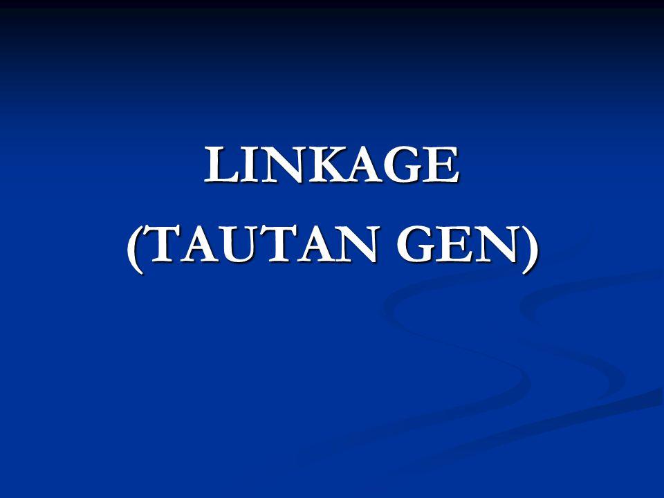 LINKAGE (TAUTAN GEN)