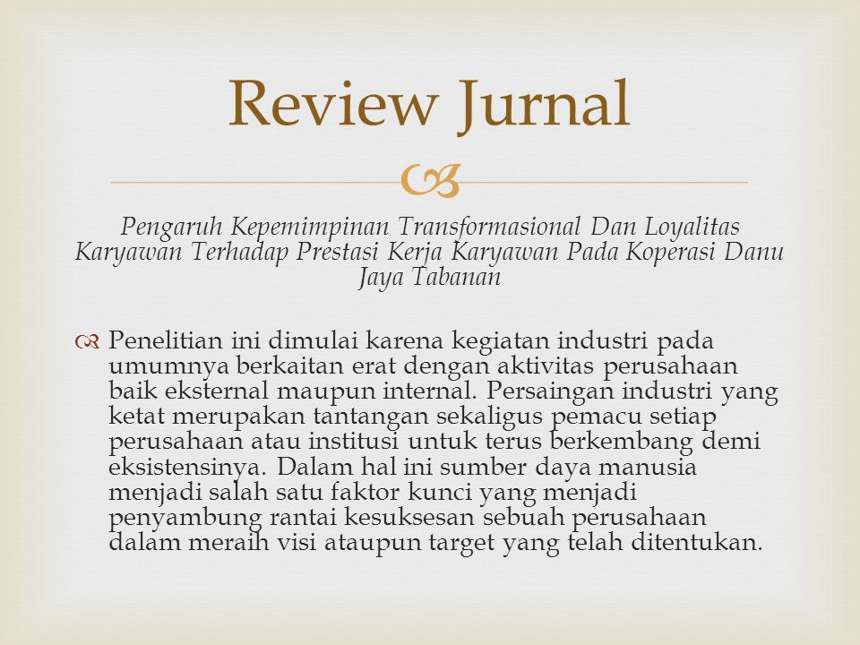 Review Jurnal Pengaruh Kepemimpinan Transformasional Dan Loyalitas Karyawan Terhadap Prestasi Kerja Karyawan Pada Koperasi Danu Jaya Tabanan.