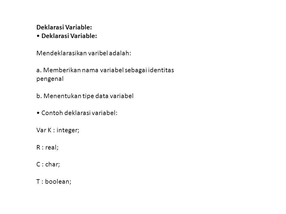 Deklarasi Variable: • Deklarasi Variable: Mendeklarasikan varibel adalah: a. Memberikan nama variabel sebagai identitas.